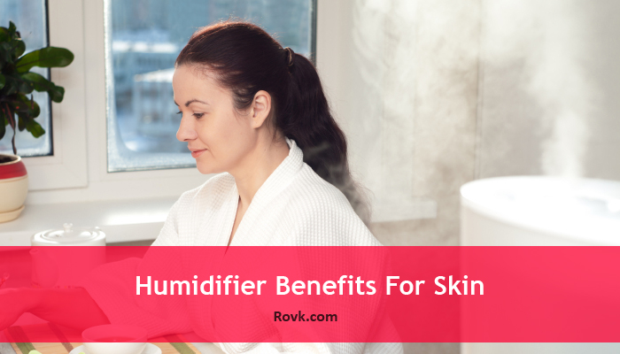 Humidifier Benefits For Skin